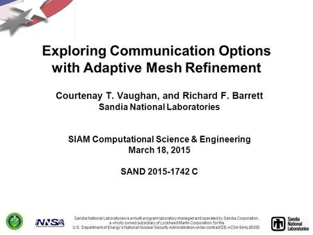 Exploring Communication Options with Adaptive Mesh Refinement Courtenay T. Vaughan, and Richard F. Barrett Sandia National Laboratories SIAM Computational.
