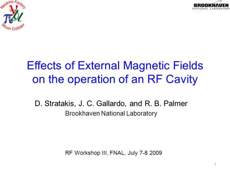 Effects of External Magnetic Fields on the operation of an RF Cavity D. Stratakis, J. C. Gallardo, and R. B. Palmer Brookhaven National Laboratory 1 RF.