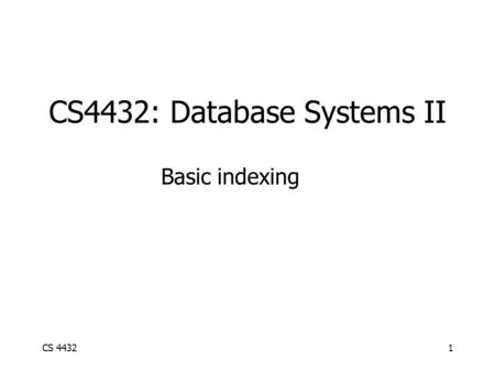 CS 44321 CS4432: Database Systems II Basic indexing.