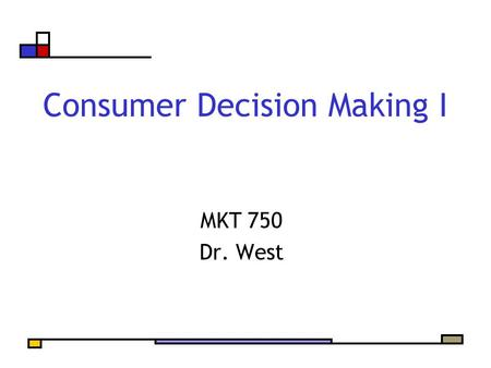 Consumer Decision Making I MKT 750 Dr. West. Agenda Shopping insights diary assignment Stages of Decision Making Three Routes to Decision Making The Role.