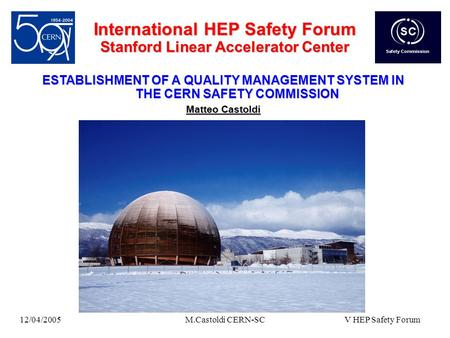 12/04/2005M.Castoldi CERN-SC International HEP Safety Forum Stanford Linear Accelerator Center ESTABLISHMENT OF A QUALITY MANAGEMENT SYSTEM IN THE CERN.