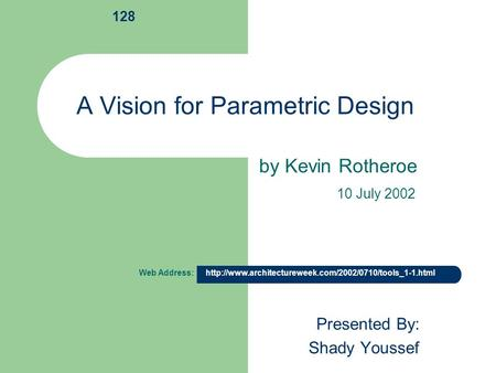 A Vision for Parametric Design Presented By: Shady Youssef by Kevin Rotheroe Web Address:  128.