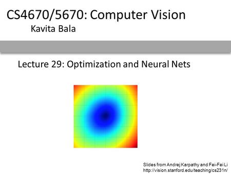 Lecture 29: Optimization and Neural Nets CS4670/5670: Computer Vision Kavita Bala Slides from Andrej Karpathy and Fei-Fei Li