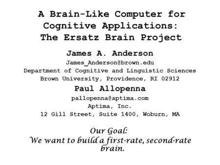 A Brain-Like Computer for Cognitive Applications: The Ersatz Brain Project James A. Anderson Department of Cognitive and Linguistic.