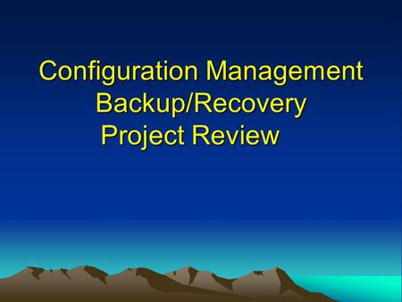 Configuration Management Backup/Recovery Project Review.