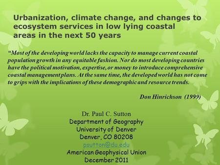 Urbanization, climate change, and changes to ecosystem services in low lying coastal areas in the next 50 years Dr. Paul C. Sutton Department of Geography.