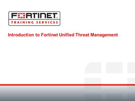 Introduction to Fortinet Unified Threat Management.