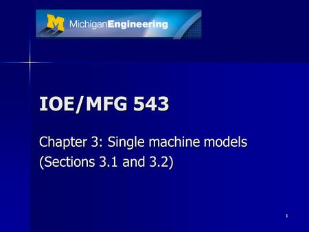 1 IOE/MFG 543 Chapter 3: Single machine models (Sections 3.1 and 3.2)