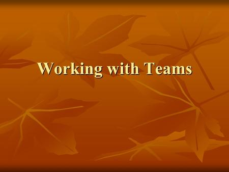 Working with Teams. Teams v. Groups A group is a collection of two or more persons to interact with one another in such a way that each person influences.