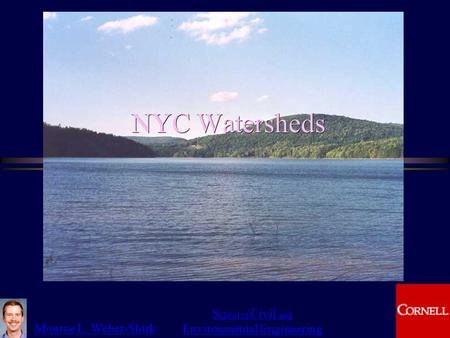 Monroe L. Weber-Shirk S chool of Civil and Environmental Engineering NYC Watersheds 