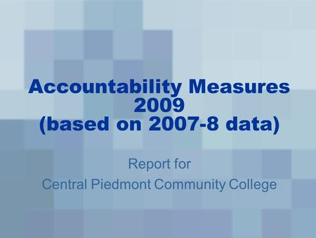 Accountability Measures 2009 (based on 2007-8 data) Report for Central Piedmont Community College.