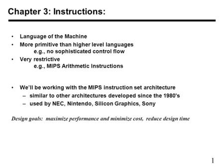1 Chapter 3: Instructions: Language of the Machine More primitive than higher level languages e.g., no sophisticated control flow Very restrictive e.g.,