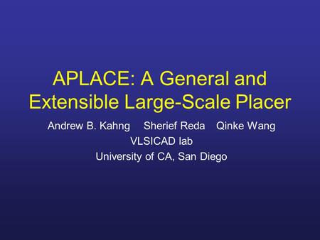 APLACE: A General and Extensible Large-Scale Placer Andrew B. KahngSherief Reda Qinke Wang VLSICAD lab University of CA, San Diego.