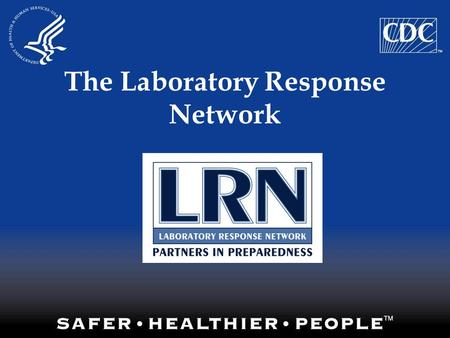 The Laboratory Response Network. LRN Mission The LRN and its partners will maintain an integrated national and international network of laboratories that.