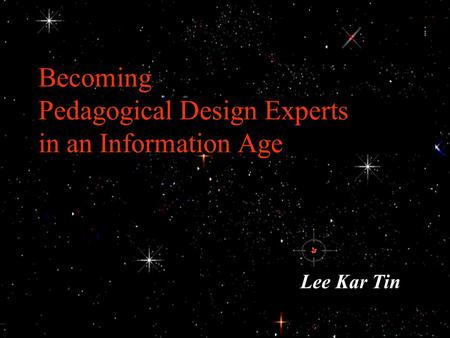 Becoming Pedagogical Design Experts in an Information Age Lee Kar Tin.