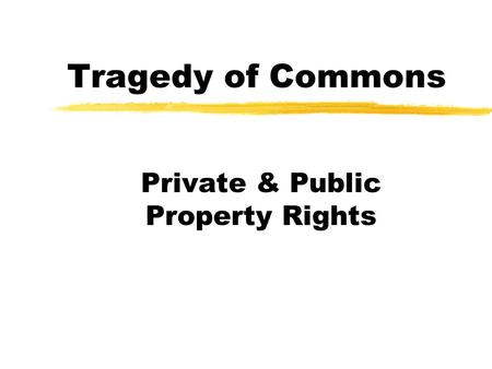 Tragedy of Commons Private & Public Property Rights.