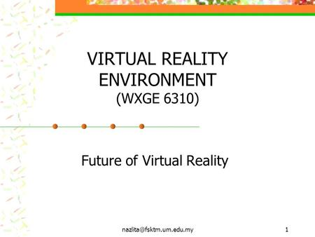 VIRTUAL REALITY ENVIRONMENT (WXGE 6310) Future of Virtual Reality.