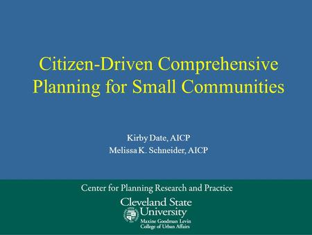 Citizen-Driven Comprehensive Planning for Small Communities Kirby Date, AICP Melissa K. Schneider, AICP.