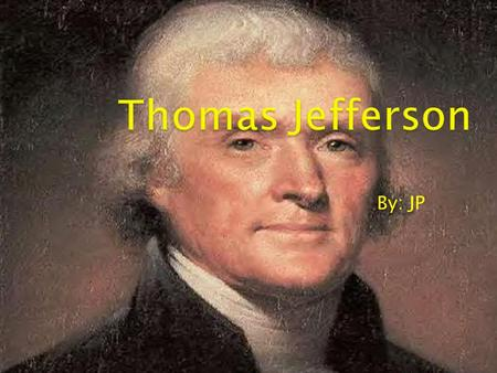 By: JP. The 3 rd President of the United States of America, served from 1801-1807 Thomas Jefferson.