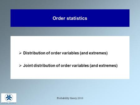 Probability theory 2010 Order statistics  Distribution of order variables (and extremes)  Joint distribution of order variables (and extremes)