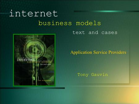 © 2003 UMFK. 1-1 Application Service Providers internet business models text and cases Tony Gauvin.