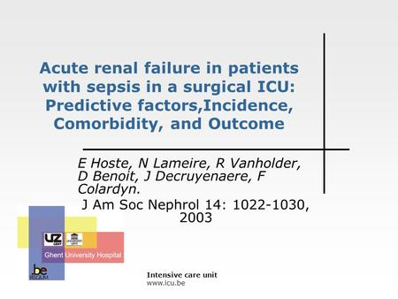 Intensive care unit www.icu.be Acute renal failure in patients with sepsis in a surgical ICU: Predictive factors,Incidence, Comorbidity, and Outcome E.