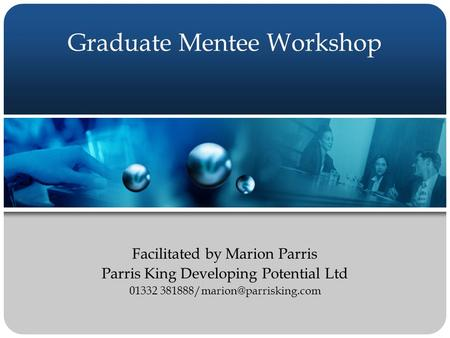 Graduate Mentee Workshop Facilitated by Marion Parris Parris King Developing Potential Ltd 01332
