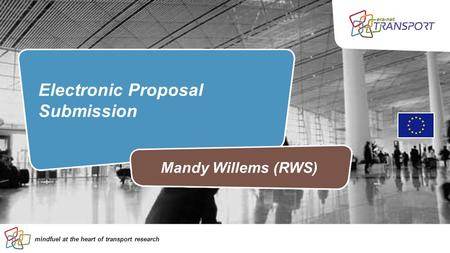 Mindfuel at the heart of transport research Electronic Proposal Submission Mandy Willems (RWS)