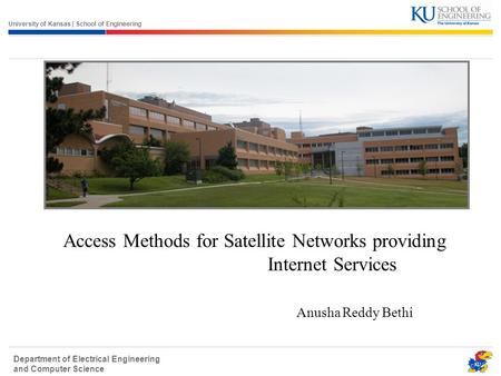 University of Kansas | School of Engineering Department of Electrical Engineering and Computer Science Access Methods for Satellite Networks providing.