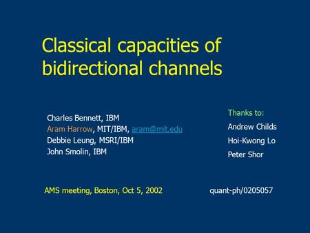 Classical capacities of bidirectional channels Charles Bennett, IBM Aram Harrow, MIT/IBM, Debbie Leung, MSRI/IBM John Smolin,