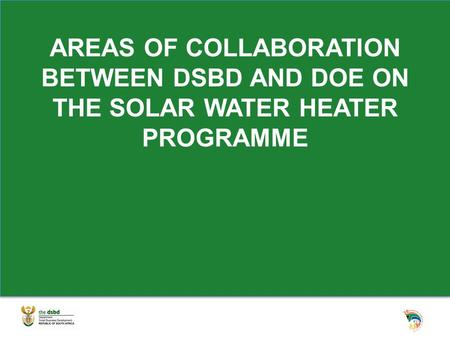 AREAS OF COLLABORATION BETWEEN DSBD AND DOE ON THE SOLAR WATER HEATER PROGRAMME.