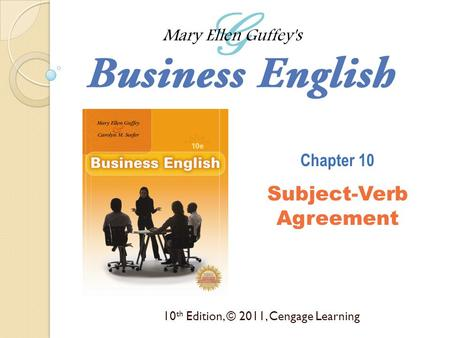 10 th Edition, © 2011, Cengage Learning Chapter 10 Subject-Verb Agreement.