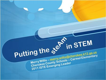 Putting the in STEM Merry Willis – Cherokee County Schools – Carmel Elementary 2011 ISTE.