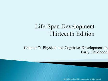 Chapter 7: Physical and Cognitive Development In Early Childhood ©2011 The McGraw-Hill Companies, Inc. All rights reserved.