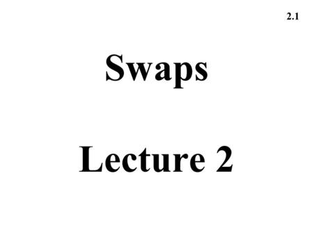 2.1 Swaps Lecture 2. 2.2 Types of Rates Treasury rates LIBOR rates Euribor rates.
