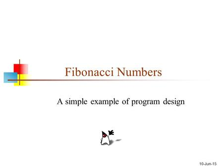 10-Jun-15 Fibonacci Numbers A simple example of program design.