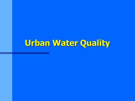 "Urban Water Quality. Water Quality n Pollution - any departure from ""purity"" –What is ""purity""? –Characteristics of water –Is drinking water ""pure""?"