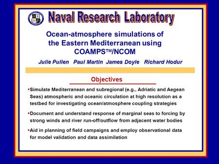 Ocean-atmosphere simulations of the Eastern Mediterranean using COAMPS TM /NCOM Objectives  Simulate Mediterranean and subregional (e.g., Adriatic and.