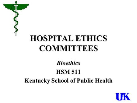 HOSPITAL ETHICS COMMITTEES Bioethics HSM 511 Kentucky School of Public Health.