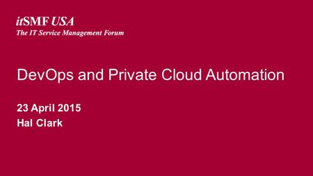 DevOps and Private Cloud Automation 23 April 2015 Hal Clark.