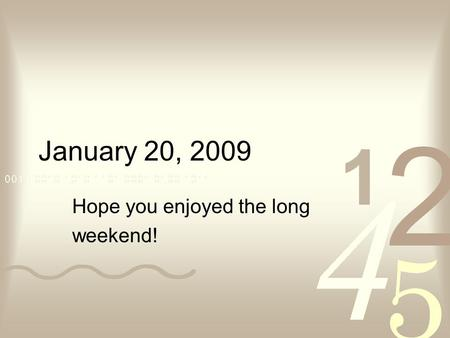 January 20, 2009 Hope you enjoyed the long weekend!