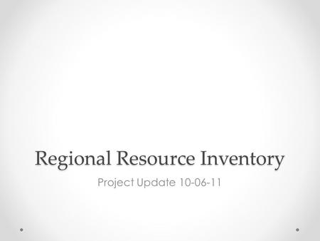 Regional Resource Inventory Project Update 10-06-11.