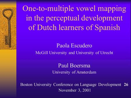 One-to-multiple vowel mapping in the perceptual development of Dutch learners of Spanish Paola Escudero McGill University and University of Utrecht Paul.