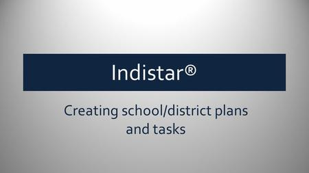 Indistar® Creating school/district plans and tasks.