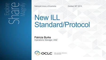 National Library of Australia October 30 th 2014 Patricia Burke New ILL Standard/Protocol Operations Manager, ANZ.