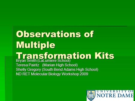 Observations of Multiple Transformation Kits Bryan Smith (LaLumiere School) Teresa Pairitz (Marian High School) Shelly Gregory (South Bend Adams High School)