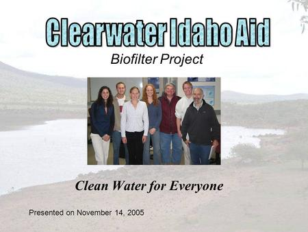 Clean Water for Everyone Biofilter Project Presented on November 14, 2005.