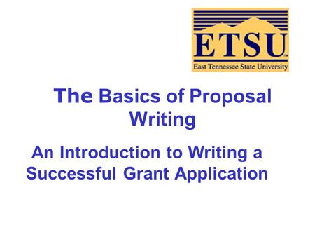 The Basics of <strong>Proposal</strong> <strong>Writing</strong> An Introduction to <strong>Writing</strong> a Successful Grant Application.