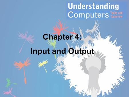 Chapter 4: Input and Output. Overview This chapter covers: – Different types of keyboards and pointing devices – Types of scanners, readers, and digital.