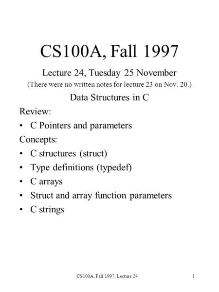 CS100A, Fall 1997, Lecture 241 CS100A, Fall 1997 Lecture 24, Tuesday 25 November (There were no written notes for lecture 23 on Nov. 20.) Data Structures.